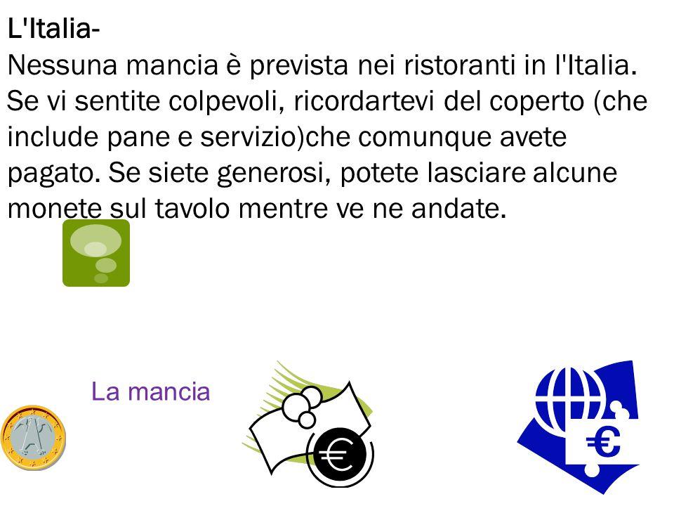 La mancia L'Italia- Nessuna mancia è prevista nei ristoranti in l'Italia. Se vi sentite colpevoli, ricordartevi del coperto (che include pane e serviz