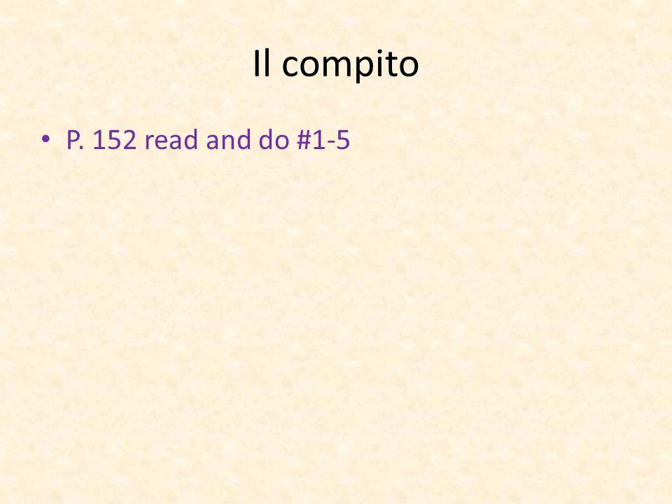 Il compito P. 152 read and do #1-5