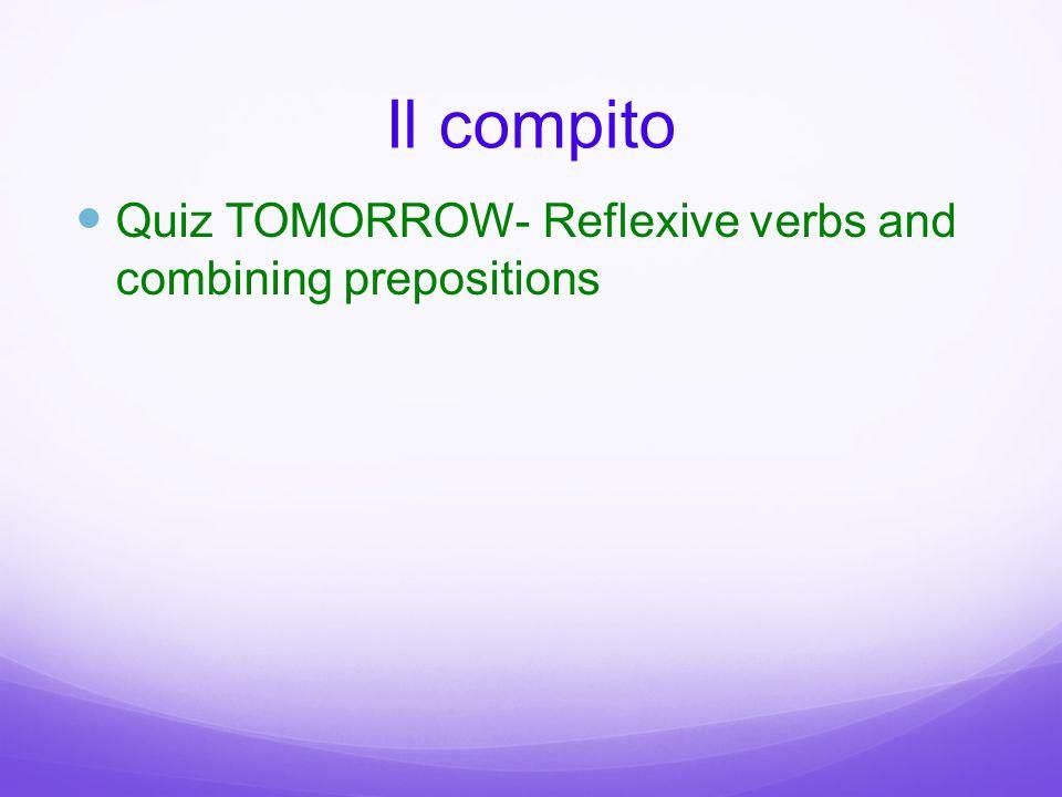 Il compito Quiz TOMORROW- Reflexive verbs and combining prepositions