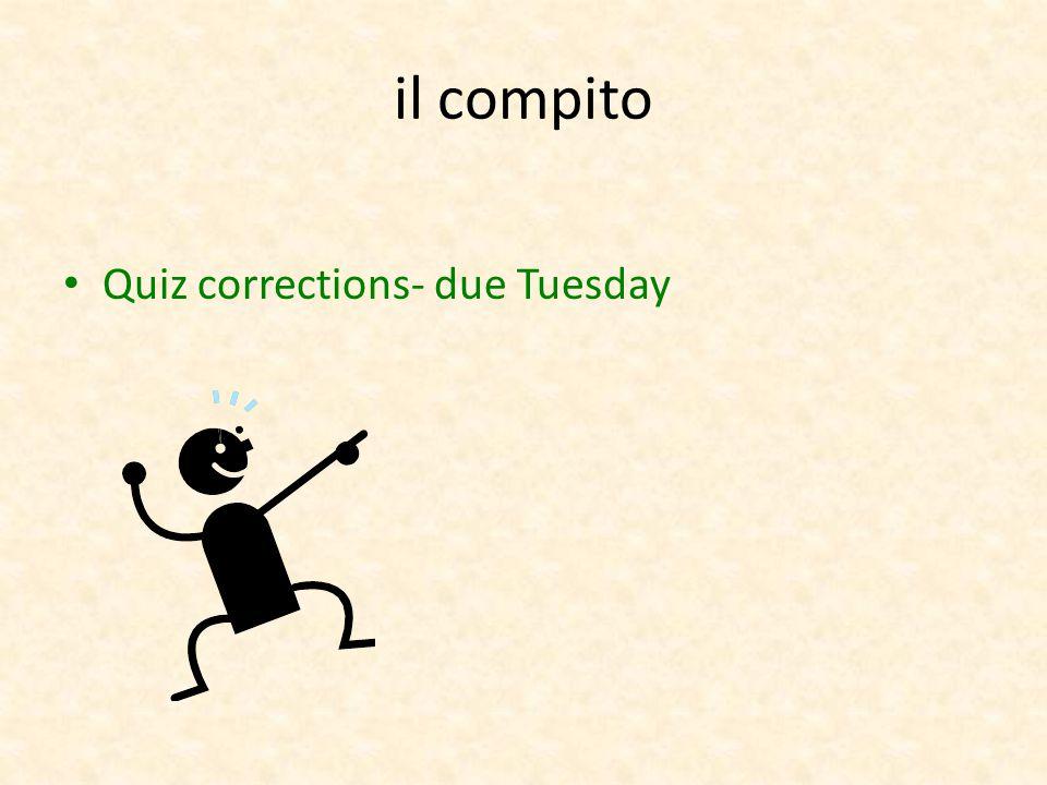 il compito Quiz corrections- due Tuesday