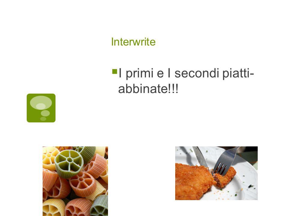 Interwrite  I primi e I secondi piatti- abbinate!!!