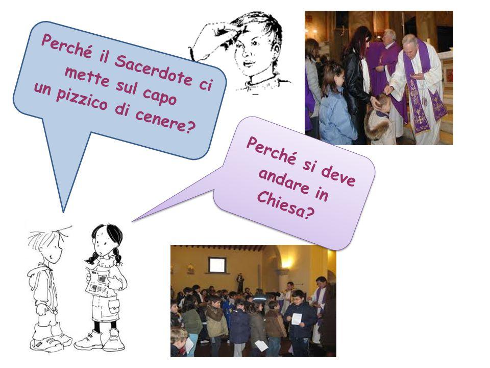 Perché il Sacerdote ci mette sul capo un pizzico di cenere? Perché si deve andare in Chiesa?