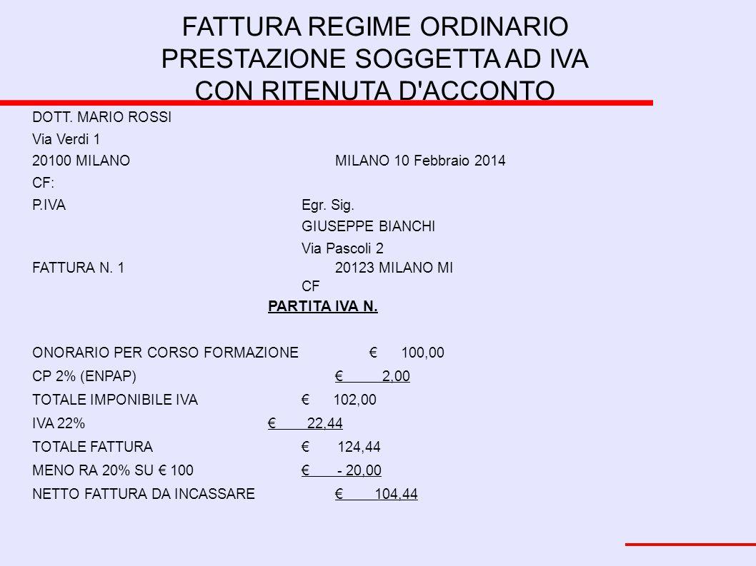 FATTURA REGIME ORDINARIO PRESTAZIONE SOGGETTA AD IVA CON RITENUTA D'ACCONTO DOTT. MARIO ROSSI Via Verdi 1 20100 MILANOMILANO 10 Febbraio 2014 CF: P.IV