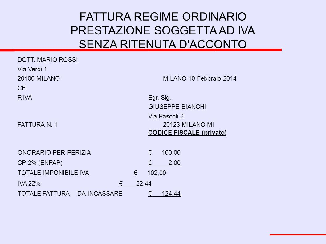 FATTURA REGIME ORDINARIO PRESTAZIONE SOGGETTA AD IVA SENZA RITENUTA D'ACCONTO DOTT. MARIO ROSSI Via Verdi 1 20100 MILANOMILANO 10 Febbraio 2014 CF: P.
