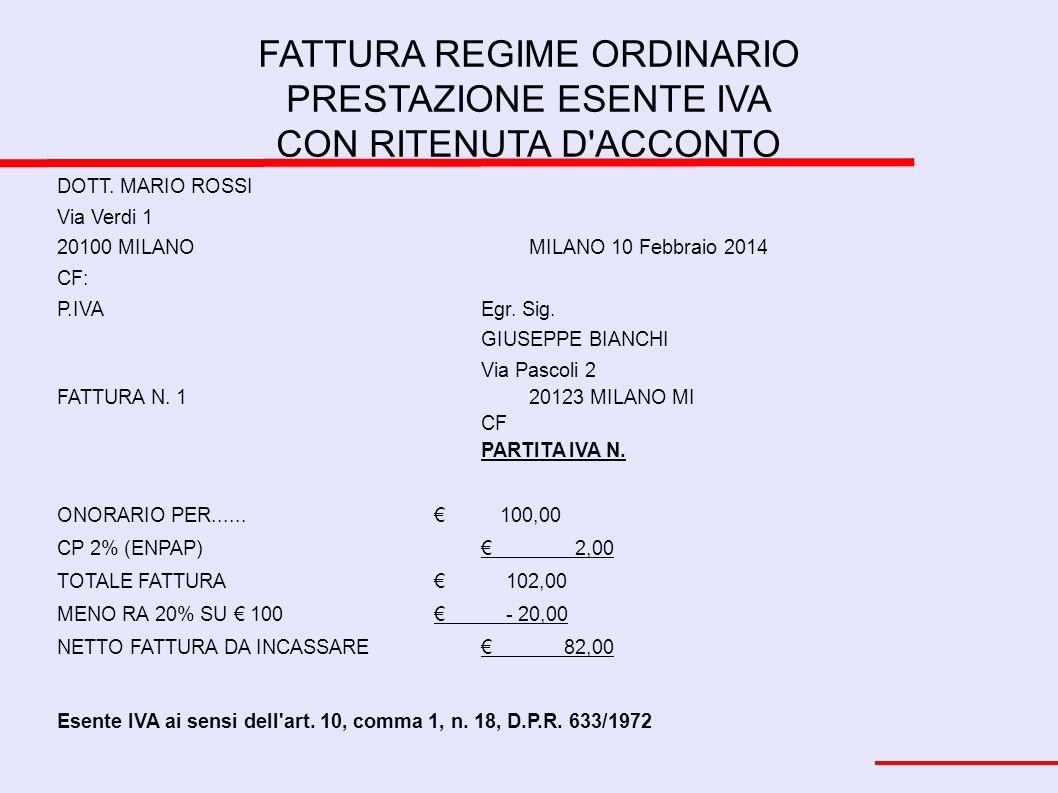 FATTURA REGIME ORDINARIO PRESTAZIONE ESENTE IVA CON RITENUTA D'ACCONTO DOTT. MARIO ROSSI Via Verdi 1 20100 MILANOMILANO 10 Febbraio 2014 CF: P.IVAEgr.