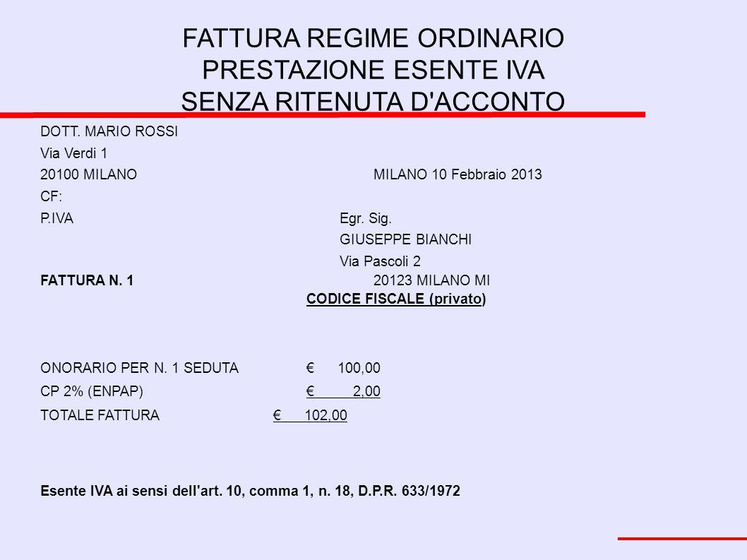 FATTURA REGIME ORDINARIO PRESTAZIONE ESENTE IVA SENZA RITENUTA D'ACCONTO DOTT. MARIO ROSSI Via Verdi 1 20100 MILANOMILANO 10 Febbraio 2013 CF: P.IVAEg