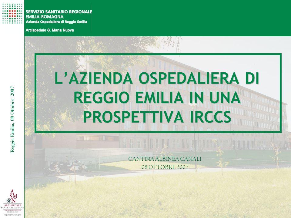 Reggio Emilia, 08 Ottobre 2007 CANTINA ALBINEA CANALI 08 OTTOBRE 2007 L'AZIENDA OSPEDALIERA DI REGGIO EMILIA IN UNA PROSPETTIVA IRCCS