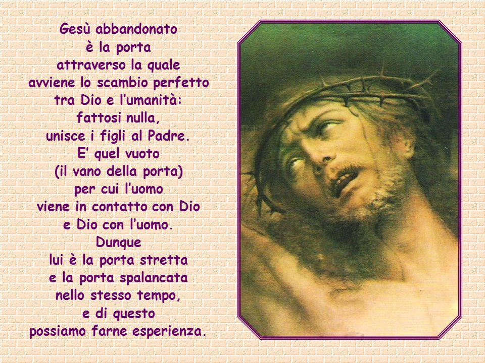 Quando diventa,egli, la porta spalancata, pienamente aperta sulla Trinità? Là dove la porta del Cielo sembra chiudersi per lui, egli diviene la porta