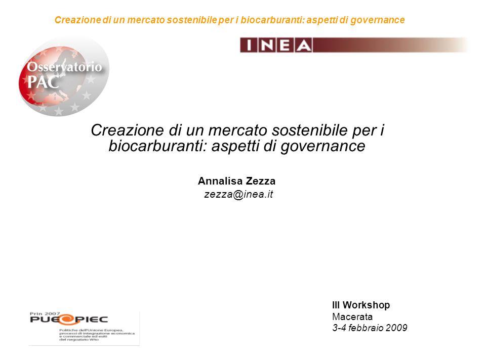 III Workshop Macerata 3-4 febbraio 2009 Creazione di un mercato sostenibile per i biocarburanti: aspetti di governance Annalisa Zezza zezza@inea.it