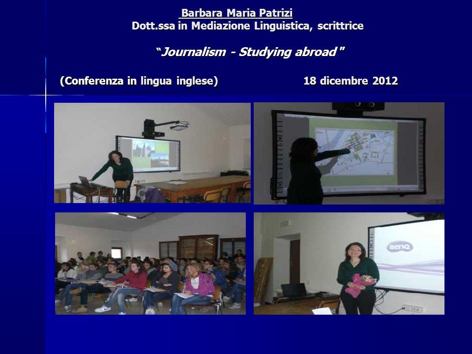 "Barbara Maria Patrizi Dott.ssa in Mediazione Linguistica, scrittrice "" Journalism - Studying abroad "" (Conferenza in lingua inglese) 18 dicembre 2012"