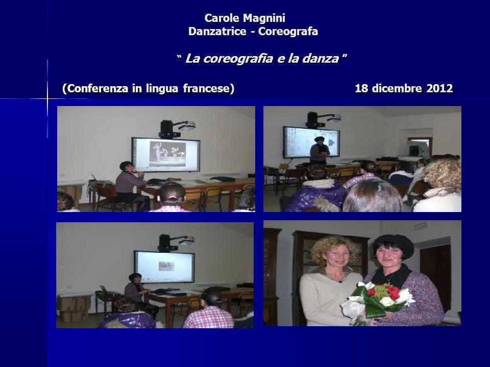 """Carole Magnini Danzatrice - Coreografa """" La coreografia e la danza """" (Conferenza in lingua francese) 18 dicembre 2012 Carole Magnini Danzatrice - Core"""