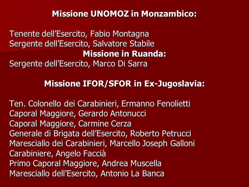 Missione UNOMOZ in Monzambico: Tenente dell'Esercito, Fabio Montagna Sergente dell'Esercito, Salvatore Stabile Missione in Ruanda: Sergente dell'Eserc