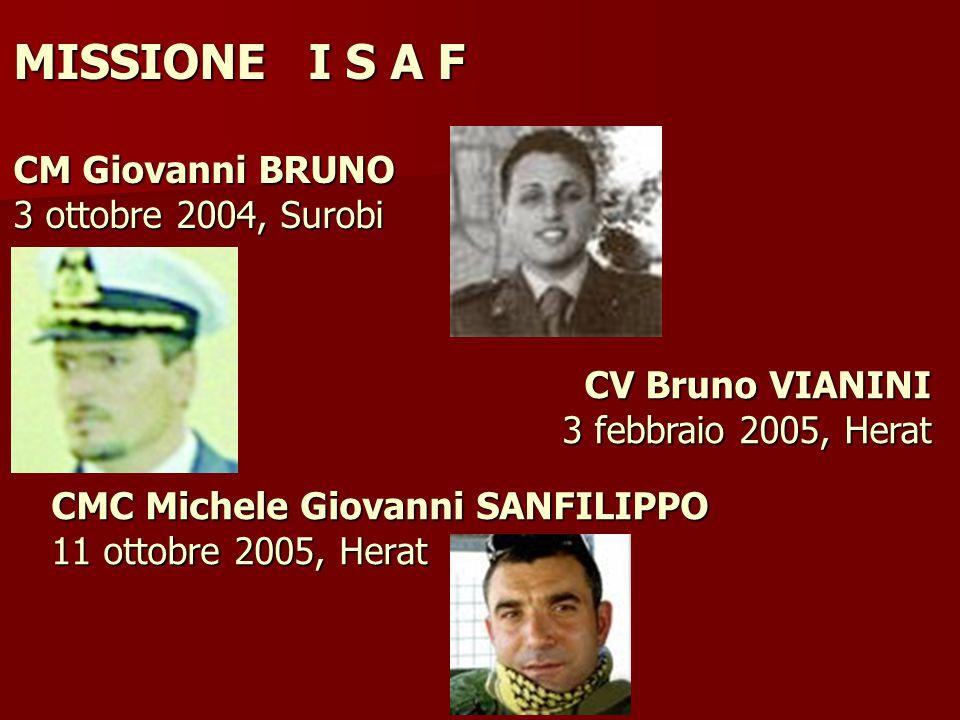 CMC Michele Giovanni SANFILIPPO 11 ottobre 2005, Herat CV Bruno VIANINI 3 febbraio 2005, Herat MISSIONE I S A F CM Giovanni BRUNO 3 ottobre 2004, Suro