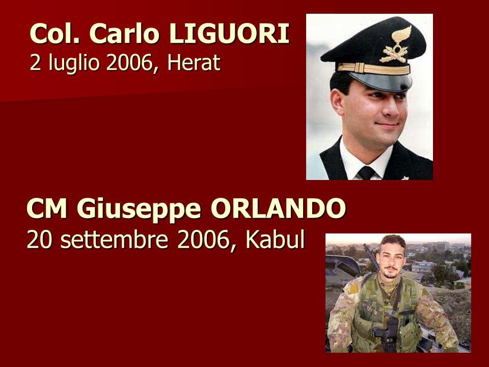 CM Giuseppe ORLANDO 20 settembre 2006, Kabul Col. Carlo LIGUORI 2 luglio 2006, Herat