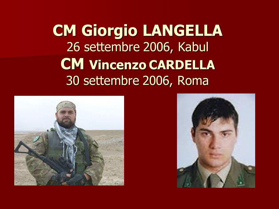 CM Giorgio LANGELLA 26 settembre 2006, Kabul CM Vincenzo CARDELLA 30 settembre 2006, Roma
