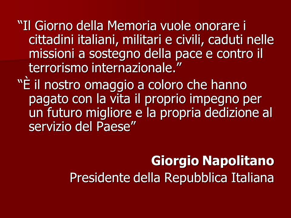 """""""Il Giorno della Memoria vuole onorare i cittadini italiani, militari e civili, caduti nelle missioni a sostegno della pace e contro il terrorismo int"""