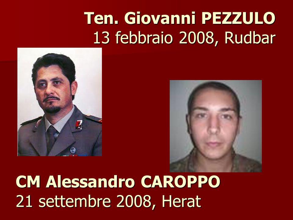 CM Alessandro CAROPPO 21 settembre 2008, Herat Ten. Giovanni PEZZULO 13 febbraio 2008, Rudbar