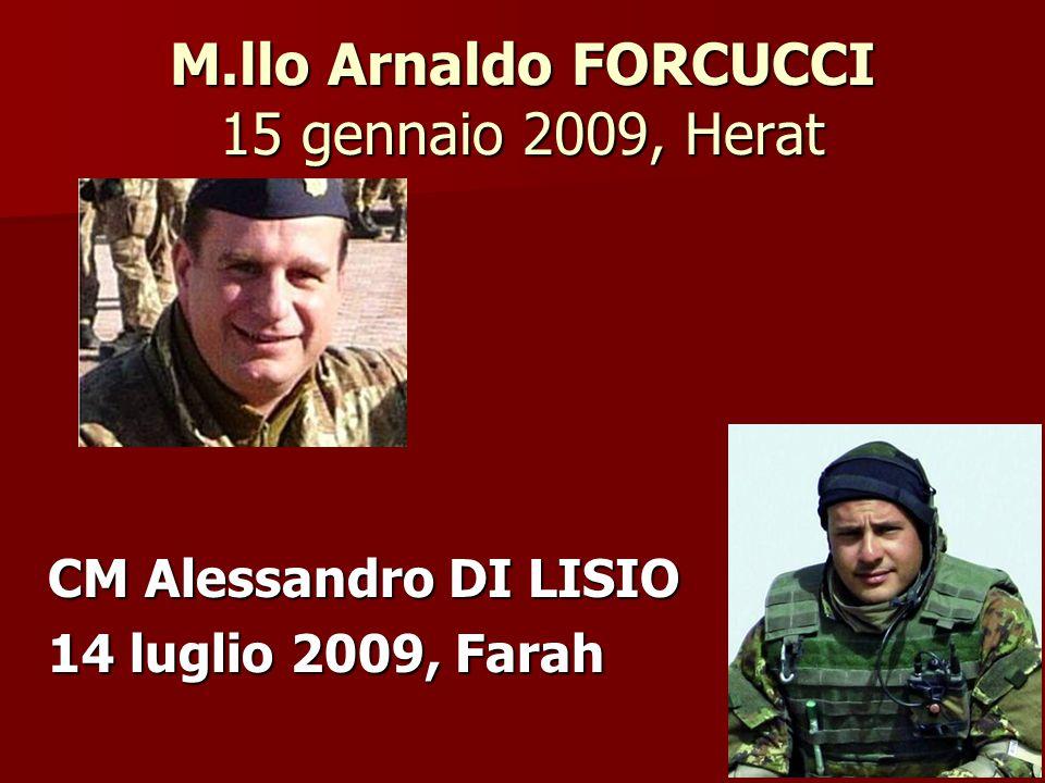 CM Alessandro DI LISIO 14 luglio 2009, Farah M.llo Arnaldo FORCUCCI 15 gennaio 2009, Herat