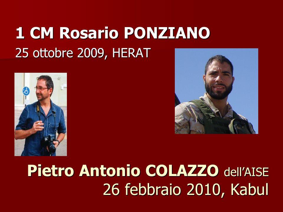 Pietro Antonio COLAZZO dell'AISE 26 febbraio 2010, Kabul 1 CM Rosario PONZIANO 25 ottobre 2009, HERAT
