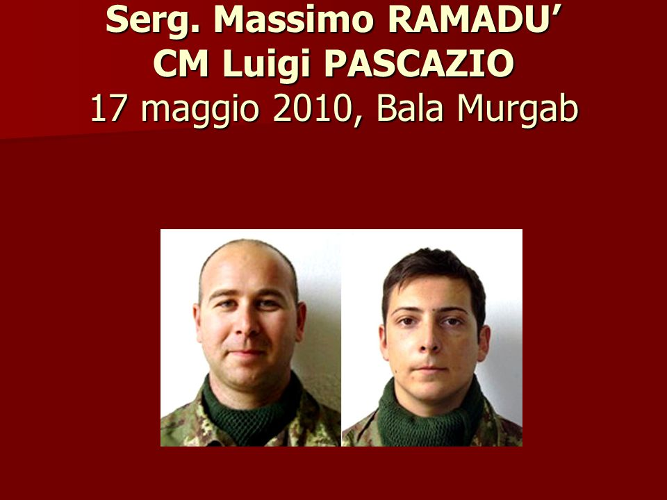 Serg. Massimo RAMADU' CM Luigi PASCAZIO 17 maggio 2010, Bala Murgab