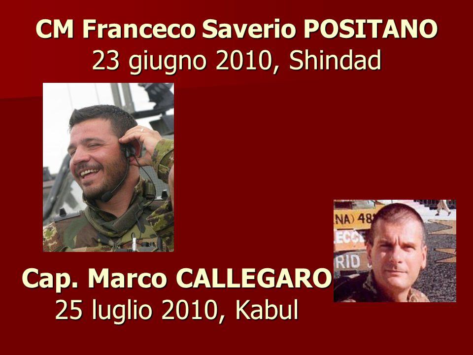 Cap. Marco CALLEGARO 25 luglio 2010, Kabul CM Franceco Saverio POSITANO 23 giugno 2010, Shindad