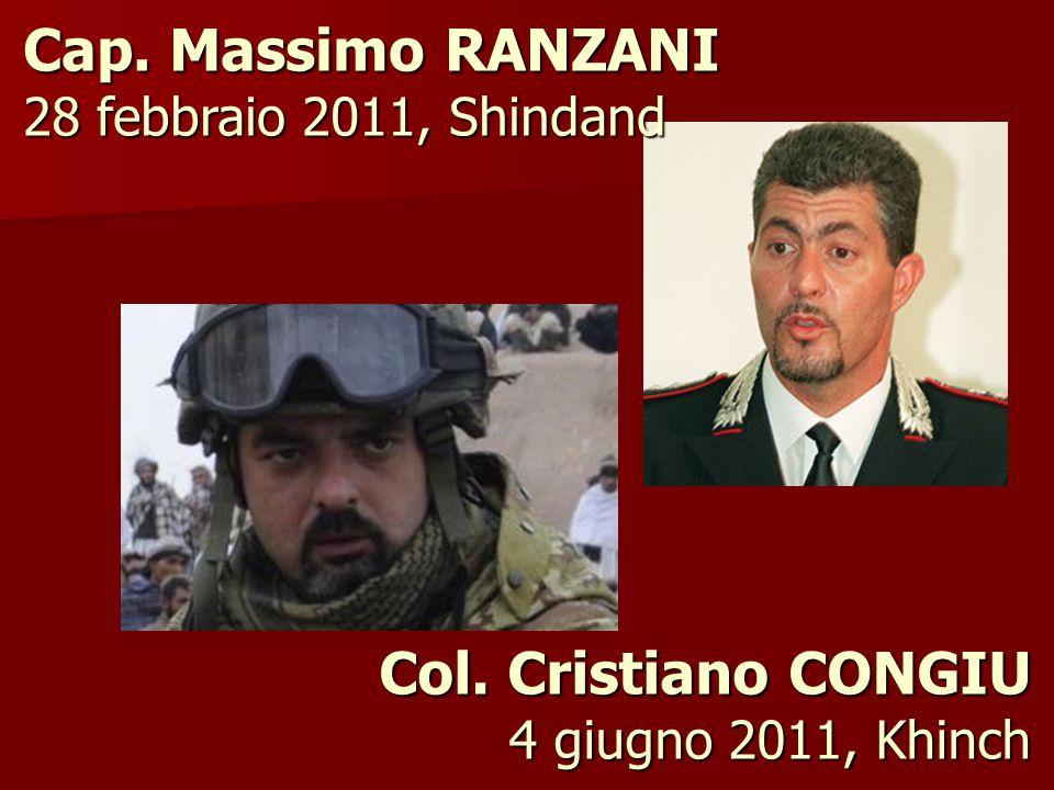 Col. Cristiano CONGIU 4 giugno 2011, Khinch Cap. Massimo RANZANI 28 febbraio 2011, Shindand