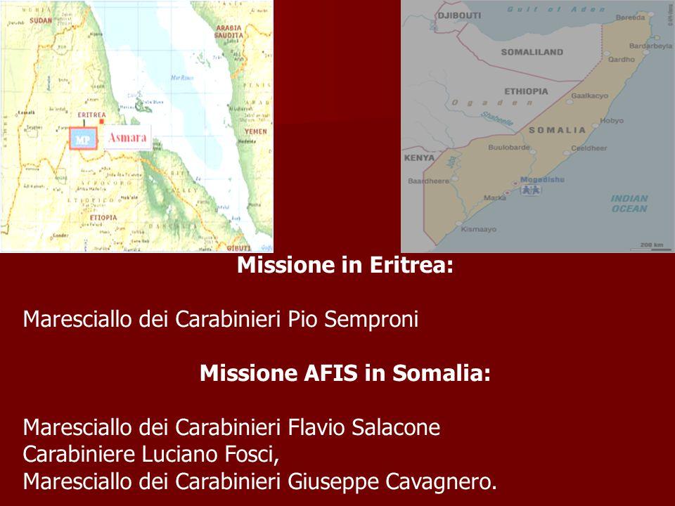 Missione in Eritrea: Maresciallo dei Carabinieri Pio Semproni Missione AFIS in Somalia: Maresciallo dei Carabinieri Flavio Salacone Carabiniere Lucian