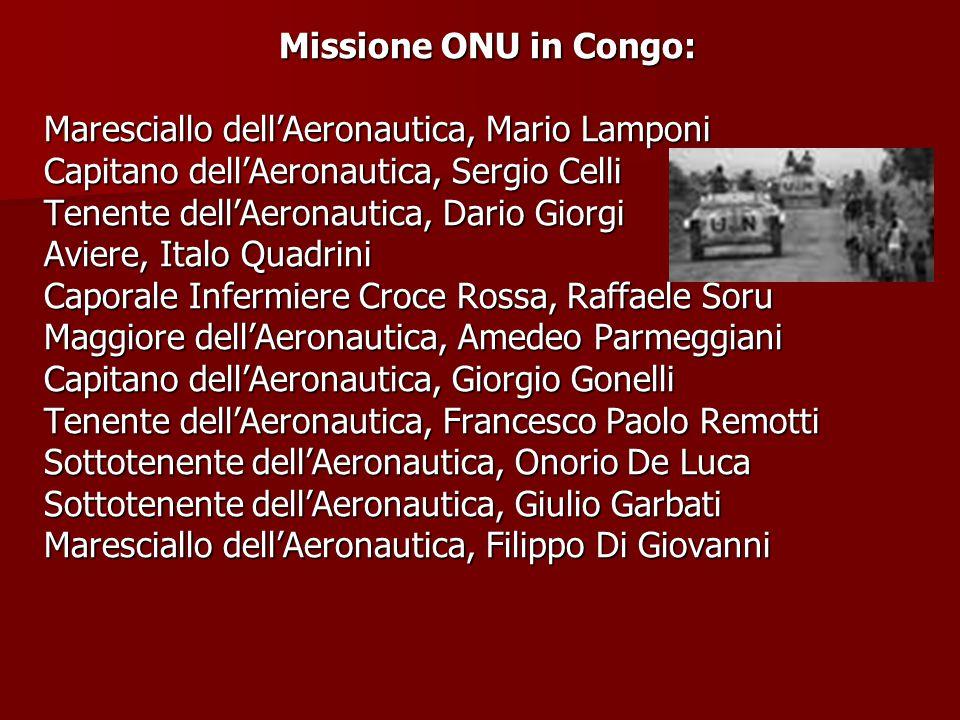 Missione ONU in Congo: Maresciallo dell'Aeronautica, Mario Lamponi Capitano dell'Aeronautica, Sergio Celli Tenente dell'Aeronautica, Dario Giorgi Avie