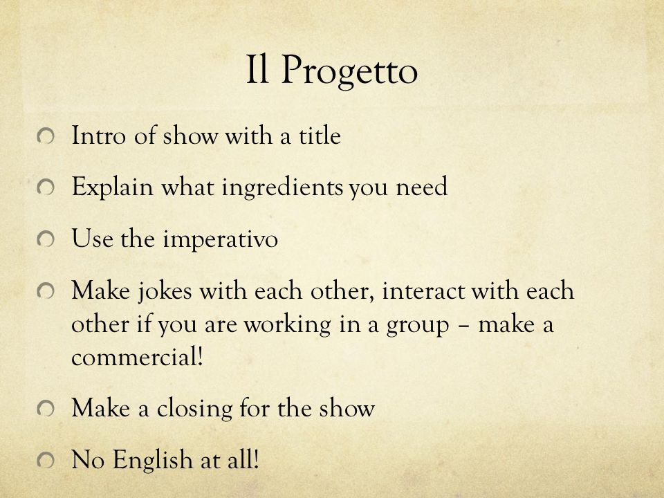 Il Progetto Intro of show with a title Explain what ingredients you need Use the imperativo Make jokes with each other, interact with each other if yo