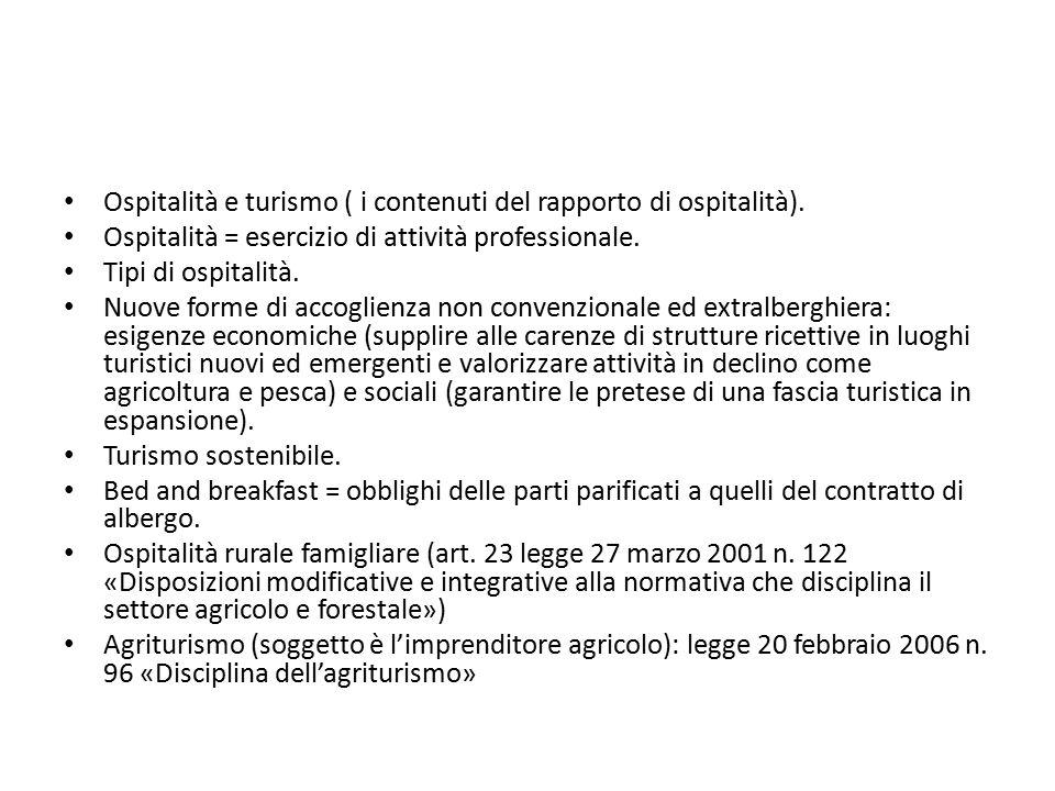 Ospitalità e turismo ( i contenuti del rapporto di ospitalità). Ospitalità = esercizio di attività professionale. Tipi di ospitalità. Nuove forme di a