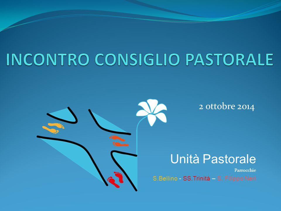 Unità Pastorale Parrocchie S.Bellino - SS.Trinità – S. Filippo Neri 2 ottobre 2014