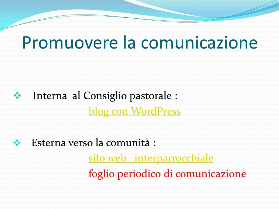 Promuovere la comunicazione  Interna al Consiglio pastorale : blog con WordPressblog con WordPress  Esterna verso la comunità : sito web interparrocchiale foglio periodico di comunicazione