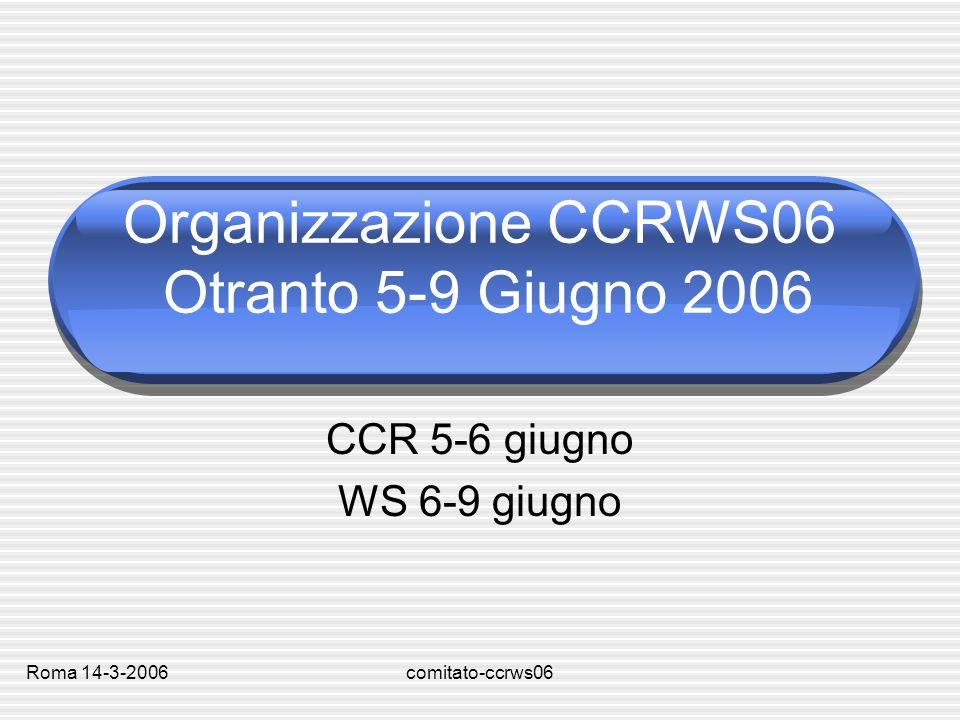 Roma 14-3-2006comitato-ccrws06 Programma Servizi di CalcoloMar 15:30-19:30 RetiMer 9:00-13:00 Calcolo Scientifico (principalmente su invito) Mer 15:30-19:30 Gio 9:00-13:00 Nuove TecnologieGio 15:30-17:30 Sessione PostersGio 18:00-19:30 Gruppi di lavoro di CCRVen 9:00-13:00