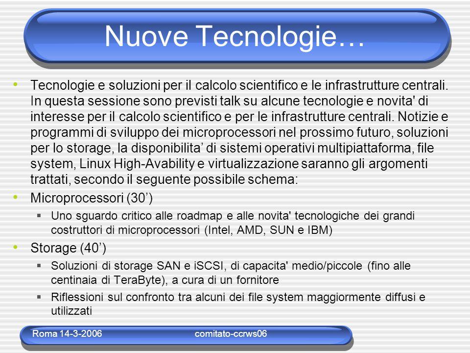 Roma 14-3-2006comitato-ccrws06 Nuove Tecnologie… Tecnologie e soluzioni per il calcolo scientifico e le infrastrutture centrali.