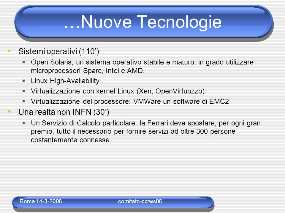 Roma 14-3-2006comitato-ccrws06 …Nuove Tecnologie Sistemi operativi (110')  Open Solaris, un sistema operativo stabile e maturo, in grado utilizzare m