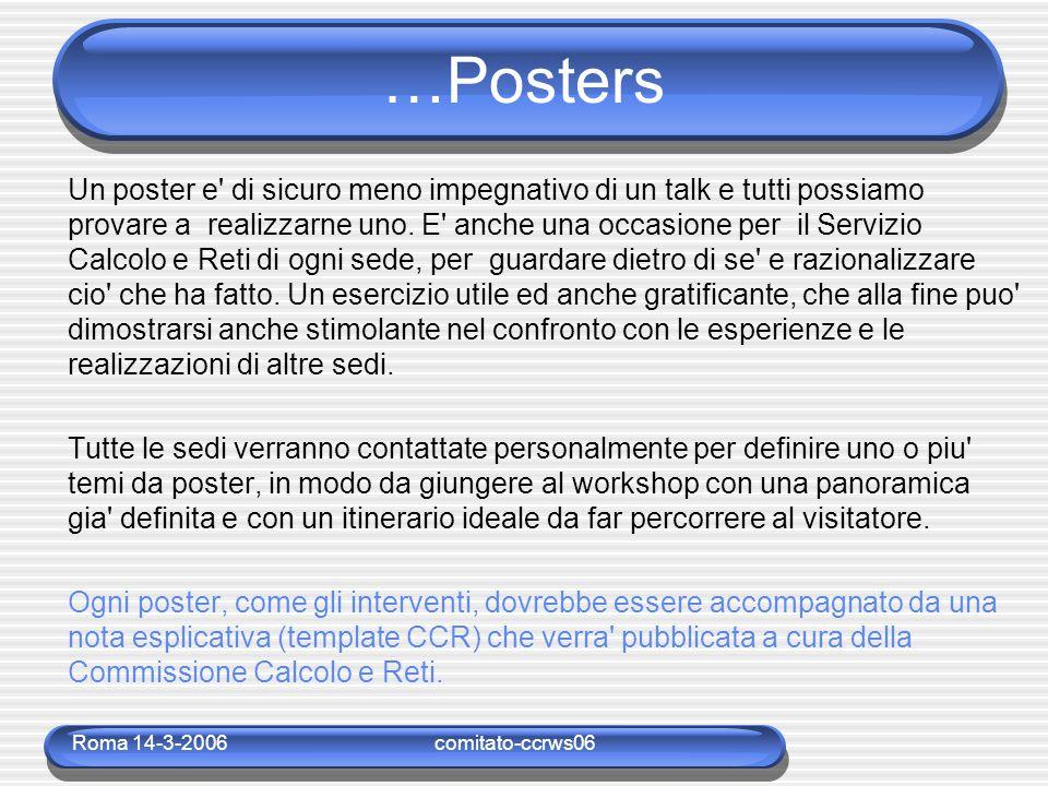 Roma 14-3-2006comitato-ccrws06 …Posters Un poster e' di sicuro meno impegnativo di un talk e tutti possiamo provare a realizzarne uno. E' anche una oc