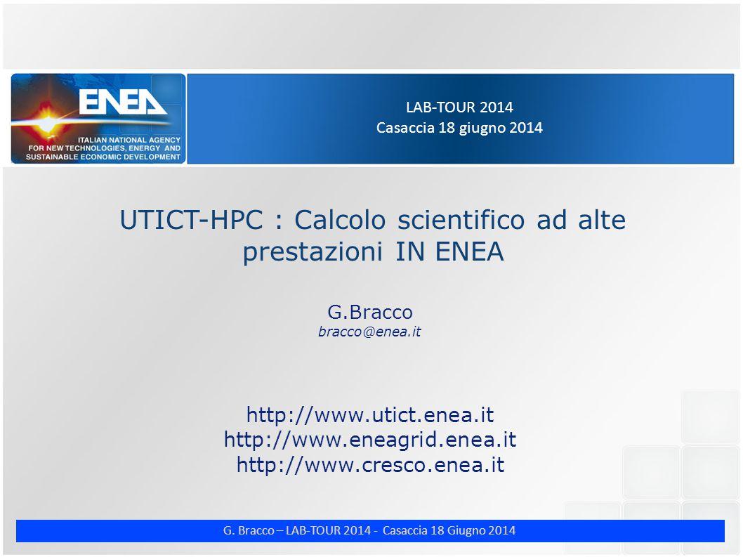 G. Bracco – LAB-TOUR 2014 - Casaccia 18 Giugno 2014 LAB-TOUR 2014 Casaccia 18 giugno 2014 UTICT-HPC : Calcolo scientifico ad alte prestazioni IN ENEA