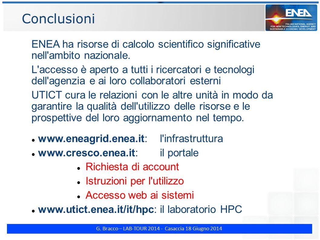G. Bracco – LAB-TOUR 2014 - Casaccia 18 Giugno 2014 Conclusioni ENEA ha risorse di calcolo scientifico significative nell'ambito nazionale. L'accesso
