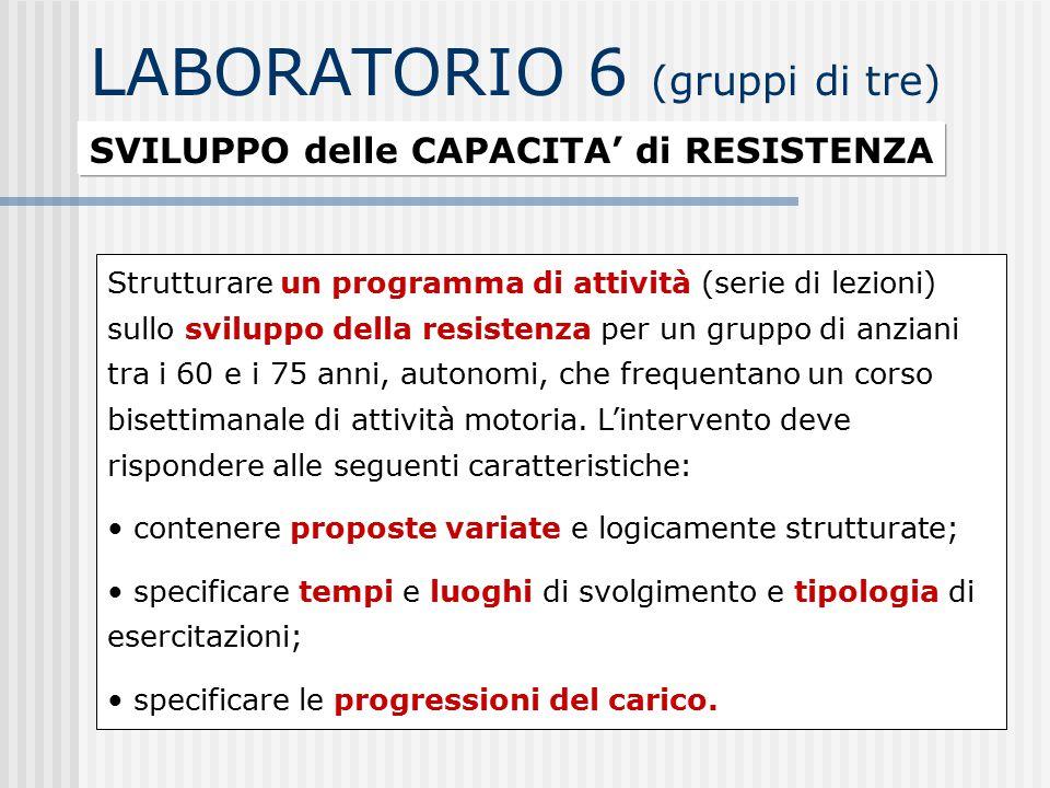 LABORATORIO 6 (gruppi di tre) SVILUPPO delle CAPACITA' di RESISTENZA Strutturare un programma di attività (serie di lezioni) sullo sviluppo della resi
