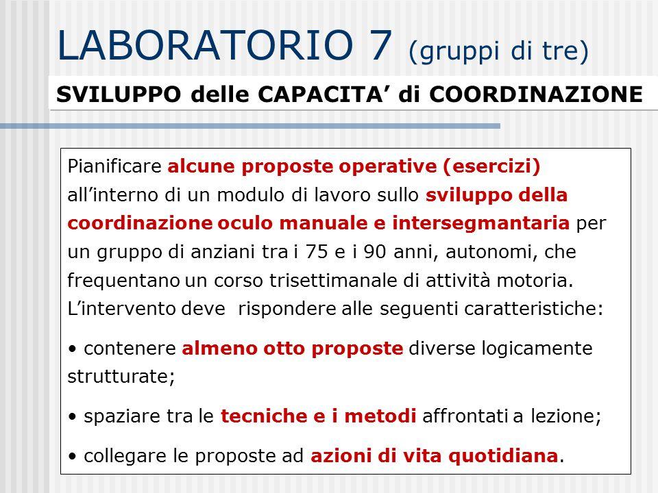 LABORATORIO 7 (gruppi di tre) SVILUPPO delle CAPACITA' di COORDINAZIONE Pianificare alcune proposte operative (esercizi) all'interno di un modulo di l
