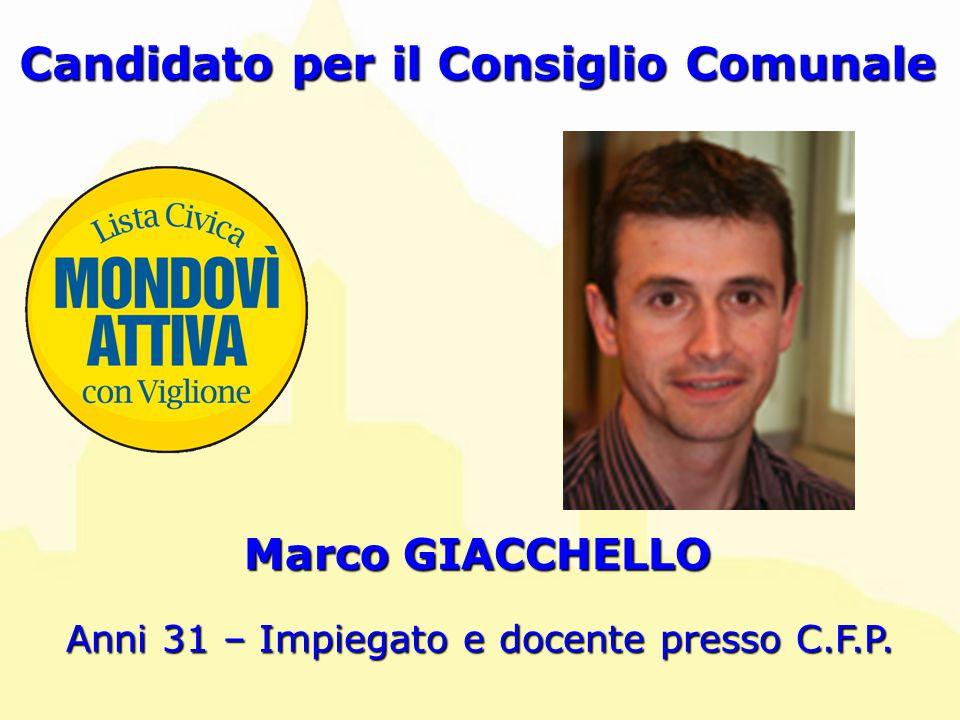 Marco GIACCHELLO Candidato per il Consiglio Comunale Anni 31 – Impiegato e docente presso C.F.P.