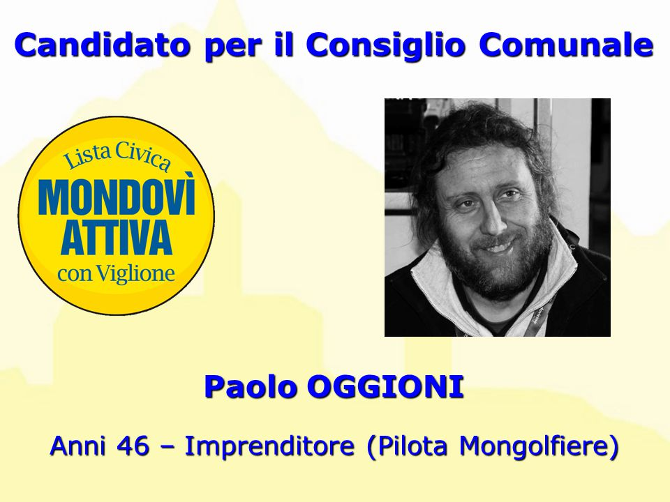 Paolo OGGIONI Candidato per il Consiglio Comunale Anni 46 – Imprenditore (Pilota Mongolfiere)