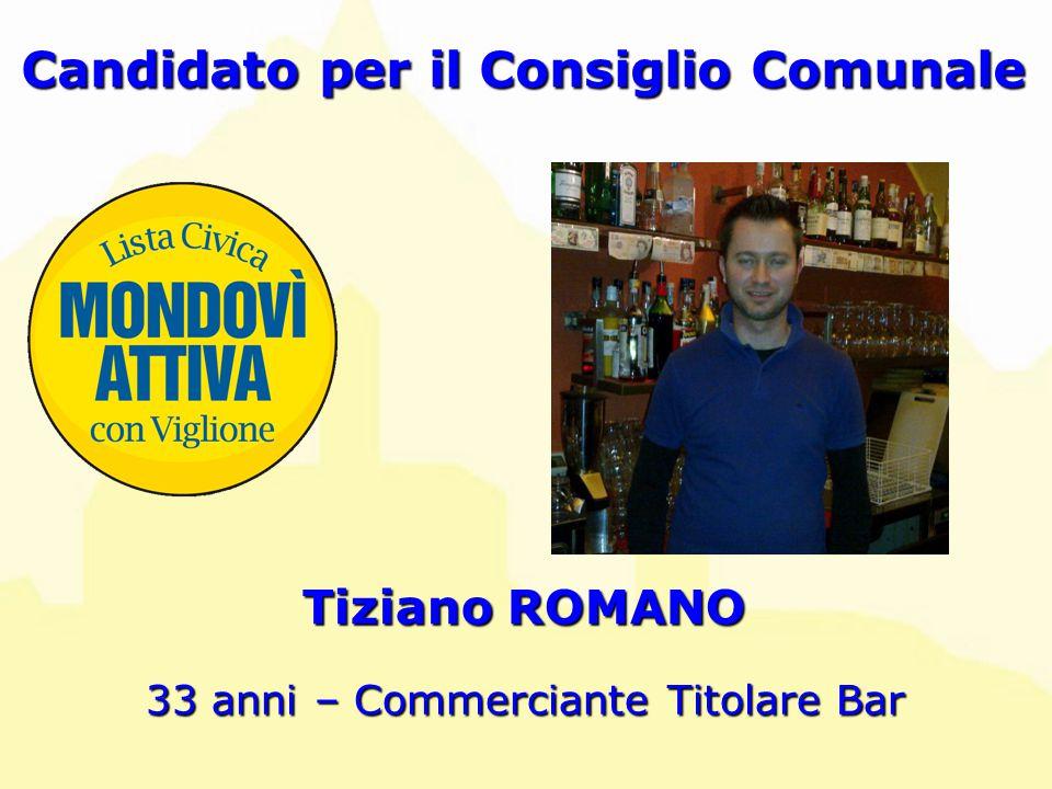 Tiziano ROMANO Candidato per il Consiglio Comunale 33 anni – Commerciante Titolare Bar