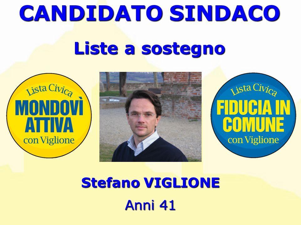 Stefano VIGLIONE Anni 41 CANDIDATO SINDACO Liste a sostegno