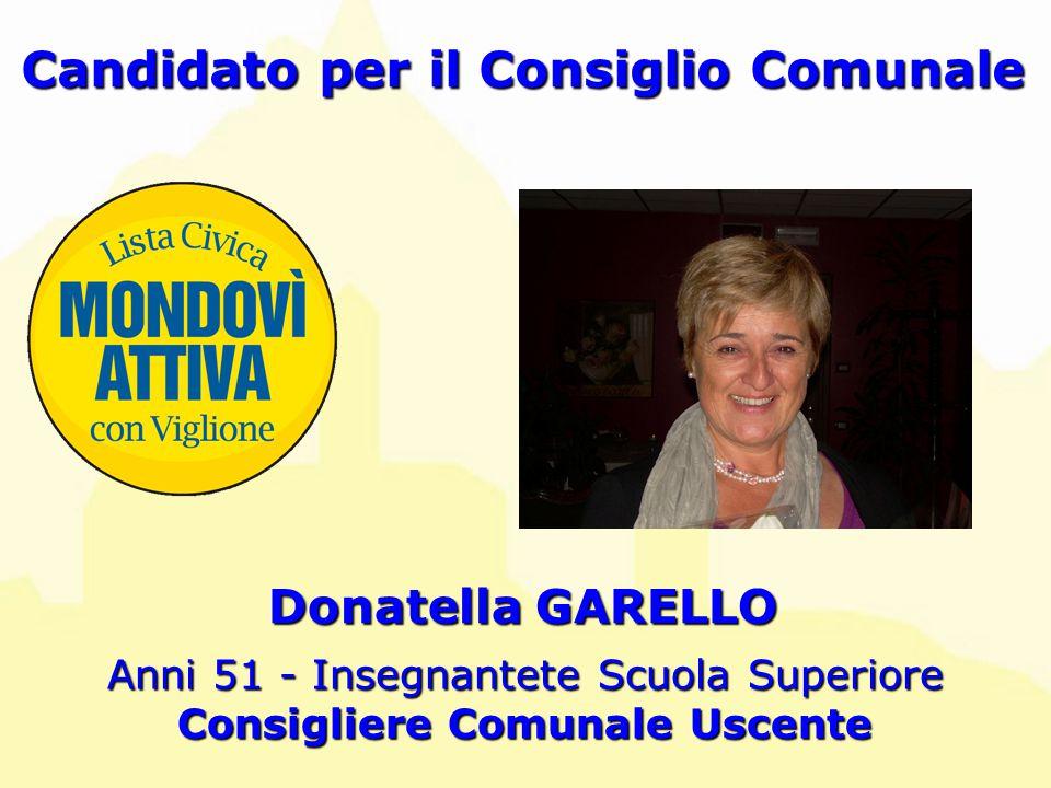 Donatella GARELLO Anni 51 - Insegnantete Scuola Superiore Consigliere Comunale Uscente Candidato per il Consiglio Comunale