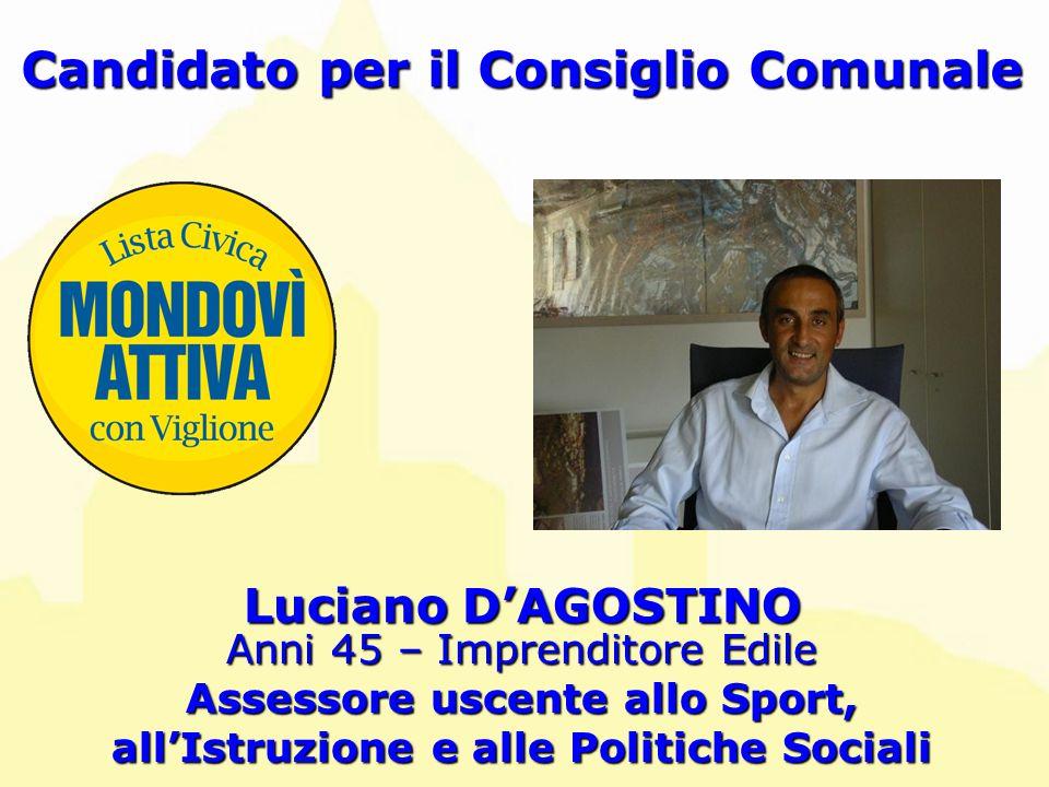 Luciano D'AGOSTINO Candidato per il Consiglio Comunale Anni 45 – Imprenditore Edile Assessore uscente allo Sport, all'Istruzione e alle Politiche Sociali