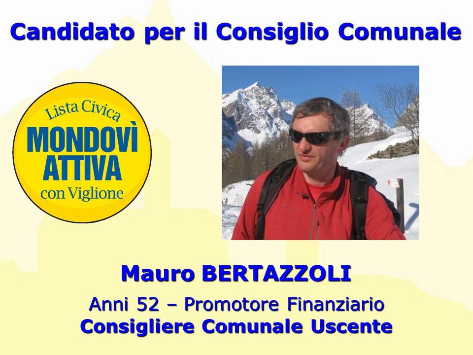 Mauro BERTAZZOLI Candidato per il Consiglio Comunale Anni 52 – Promotore Finanziario Consigliere Comunale Uscente