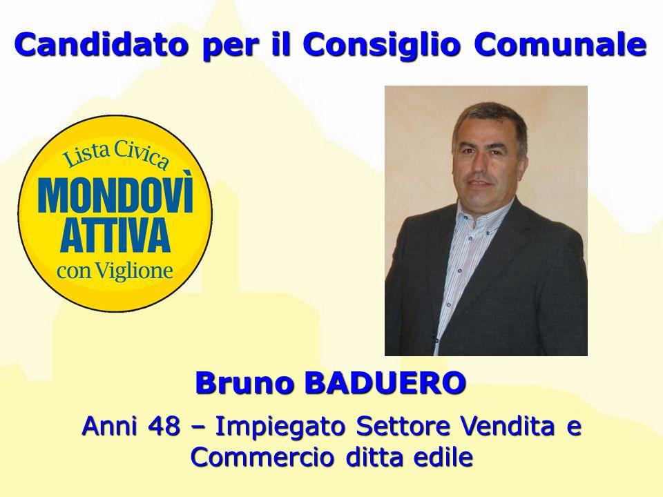 Bruno BADUERO Candidato per il Consiglio Comunale Anni 48 – Impiegato Settore Vendita e Commercio ditta edile
