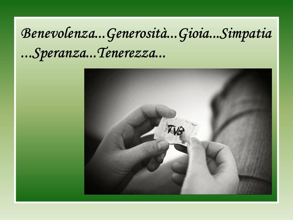 Benevolenza...Generosità...Gioia...Simpatia...Speranza...Tenerezza...