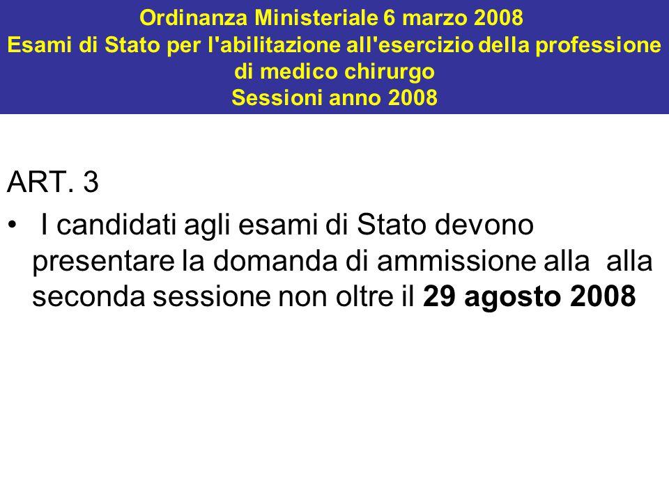 Ordinanza Ministeriale 6 marzo 2008 Esami di Stato per l'abilitazione all'esercizio della professione di medico chirurgo Sessioni anno 2008 ART. 3 I c
